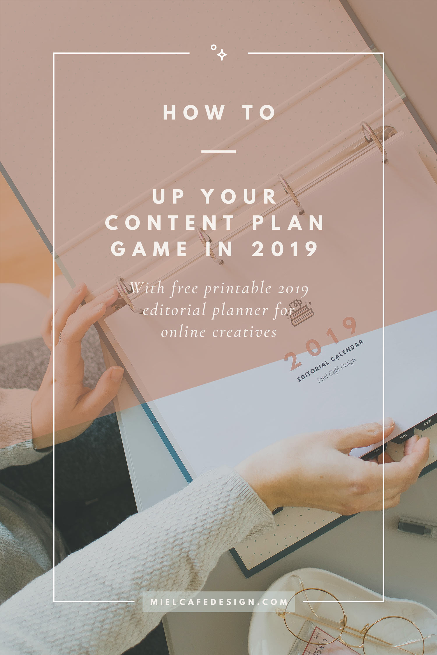 3 Steps Up Your Content Plan Game in 2019 + Free Printable 2019 Editorial Calendar